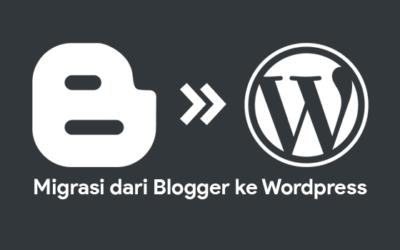 Cara Migrasi Blogger ke WordPress dengan Aman